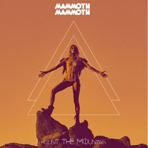 "MAMMOTH MAMMOTH ""Mount The Mountain"" CD cover art 2017"