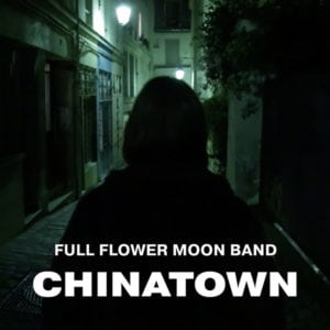 Full Flower Moon Band-Chinatown Movie